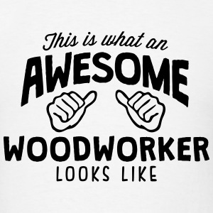 awesome woodworker looks like T-SHIRT - Men's T-Shirt