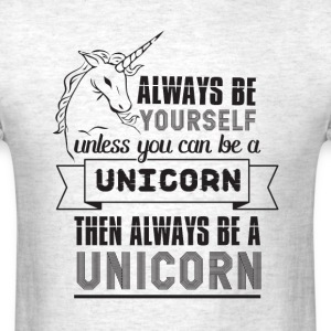Always be {yourself} unless you can be a unicorn  - Men's T-Shirt