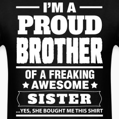 I'm A Proud Brother Of A Freaking Awesome Sister T-Shirts