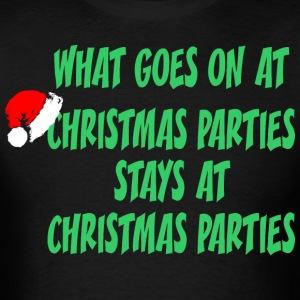 What Goes On At Christmas Parties Stays There - Men's T-Shirt