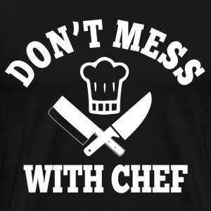 Dont Mess With Chef T-Shirts - Men's Premium T-Shirt