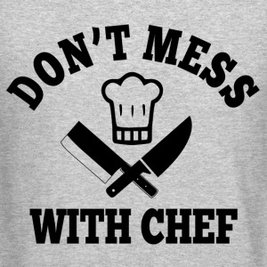 Don't Mess With Chef Long Sleeve Shirts - Crewneck Sweatshirt