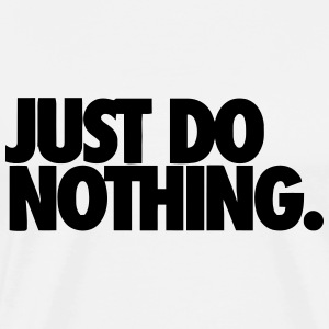JUST DO NOTHING. T-Shirts - Men's Premium T-Shirt