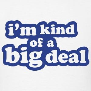 I'm Kind of a Big Deal T-SHIRT - Men's T-Shirt