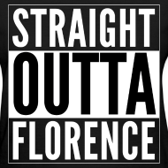 Design ~ Straight Outta Florence Women's