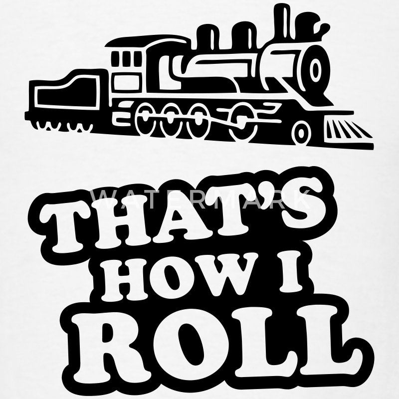 That's How I Roll - Steam Train T-SHIRT - Men's T-Shirt