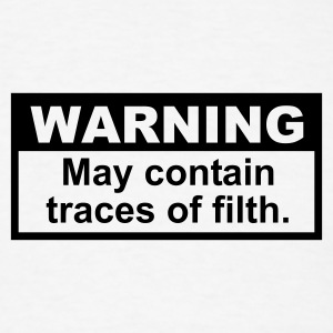 Warning: May contain traces of Filth T-SHIRT - Men's T-Shirt