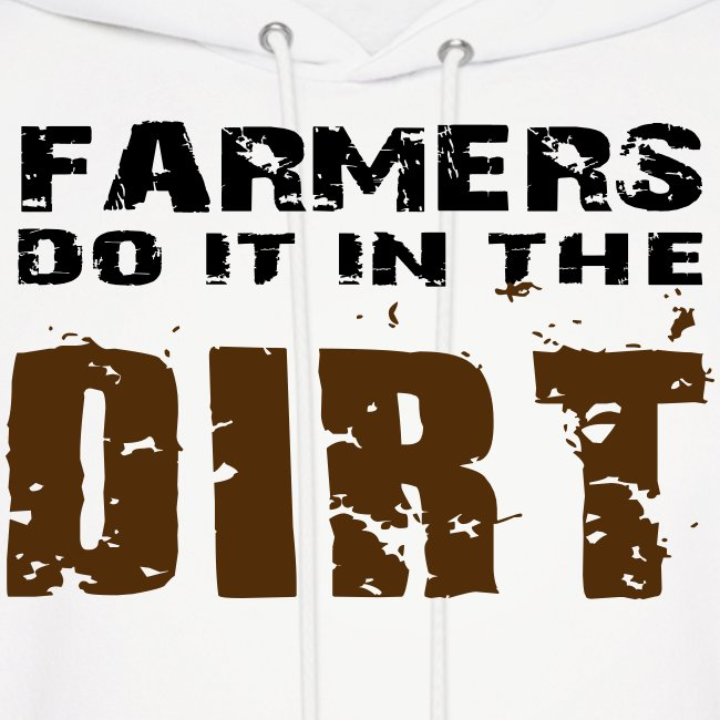 Farmers Do It in The Dirt: Hoodie