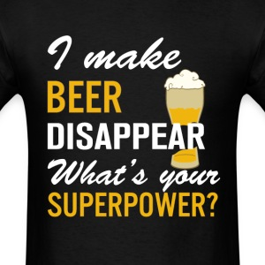 I Make Beer Disappear What's Your Superpower T-Shirts - Men's T-Shirt