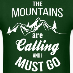 The Mountains Are Calling And I Must Go T-Shirts