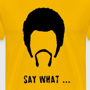 SAY WHAT - Men's Premium T-Shirt