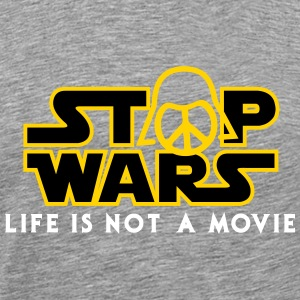Star Wars Stop Wars life is not a movie  T-Shirts - Men's Premium T-Shirt