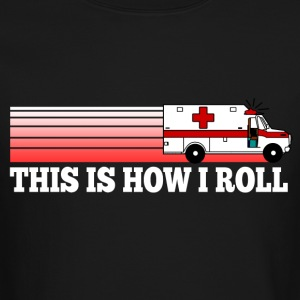 How I Roll Ambulance EMT Long Sleeve Shirts - Crewneck Sweatshirt
