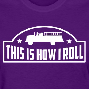 How I Roll Firefigher Women's T-Shirts - Women's T-Shirt