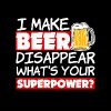 I Make Beer Disappear What's your Superpower  - Men's Premium T-Shirt