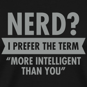 Nerd? I Prefer The TermMore Intelligent Than You T-Shirts - Men's Premium T-Shirt