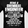 Being A Chemical Engineer... T-Shirts - Men's T-Shirt