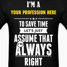 """Custom"" To Save Time Lets Just Assume That I'm... T-Shirts"