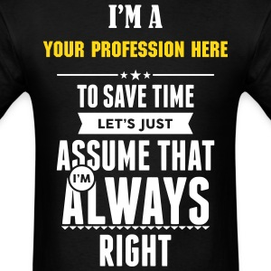 Custom To Save Time Lets Just Assume That I'm... T-Shirts - Men's T-Shirt