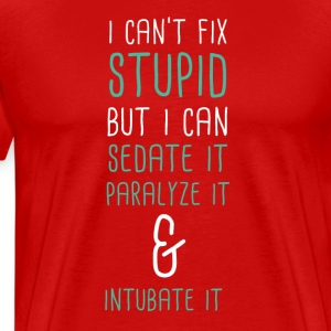 I can't fix stupid Paramedics T-shirt T-Shirts - Men's Premium T-Shirt