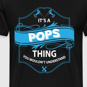 its a pops thing you wouldn tunderstand T-Shirts - Men's Premium T-Shirt
