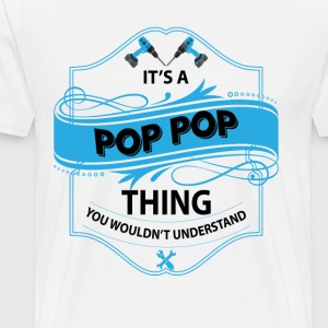 it s a pop pop thing you wouldnt understand T-Shirts - Men's Premium T-Shirt