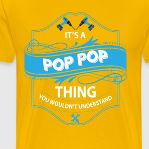 its a pop pop things you wouldnt understand T-Shirts - Men's Premium T-Shirt