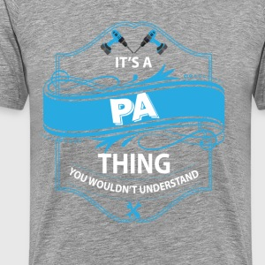 it's a pa thing you wouldnt understand T-Shirts - Men's Premium T-Shirt