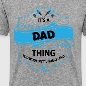 t s a dad thing you wouldnt understand T-Shirts - Men's Premium T-Shirt