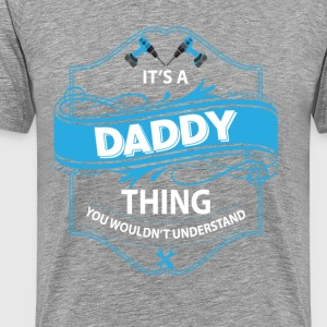 it s a daddy thing you wouldnt understand T-Shirts - Men's Premium T-Shirt