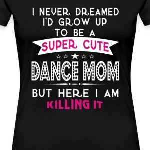 SUPER CUTE DANCE MOM - Women's Premium T-Shirt