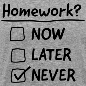 Homework Never T-Shirts - Men's Premium T-Shirt