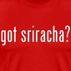 got sriracha? T-Shirts - Men's Premium T-Shirt