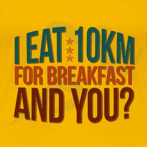 I eat 10 km for breakfast and you? - Women's Premium T-Shirt
