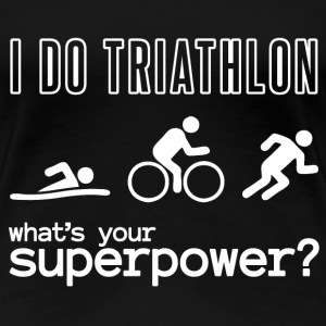 I do triathlon - what is your superpower - Women's Premium T-Shirt