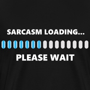 Sarcasm Loading Please Wait - Men's Premium T-Shirt