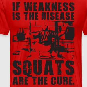 If Weakness Is The Disease, Squats Are The Cure T-Shirts - Men's Premium T-Shirt