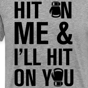 Hit On Me And T-Shirts - Men's Premium T-Shirt