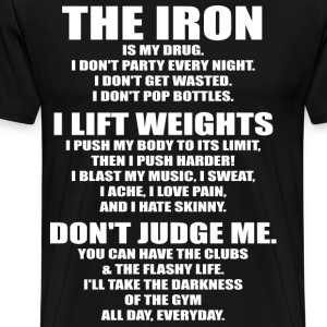 The Iron Is My Drug T-Shirts - Men's Premium T-Shirt