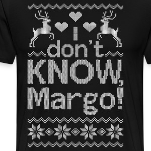 Christmas, i dont know margo, margo ugly - Men's Premium T-Shirt