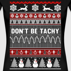 Christmas, Don't Be Tachy Ugly Christmas Sweater - Women's Premium T-Shirt