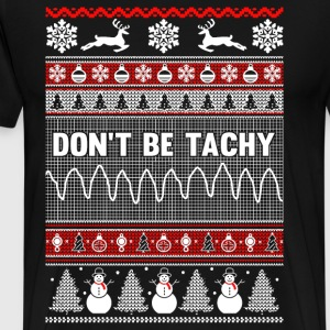 Christmas, Don't Be Tachy Ugly Christmas Sweater - Men's Premium T-Shirt