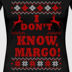 Christmas and why - I DON'T KNOW, MARGO - Women's Premium T-Shirt