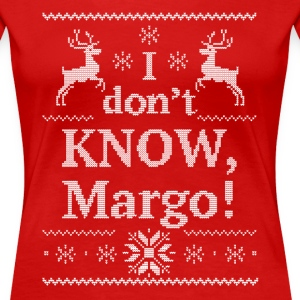 Christmas, I Dont Know, Margo women - Women's Premium T-Shirt
