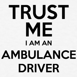 trust me i am an ambulance driver t-shirt - Men's T-Shirt