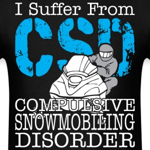 I Suffer From Compulsive Snowmobiling Disorder - Men's T-Shirt
