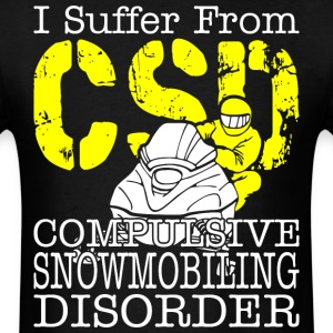 I Suffer From Compulsive Snowmobiling Disorder CSD - Men's T-Shirt