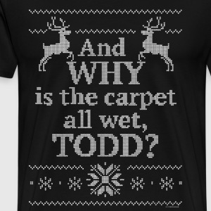 Christmas And Why is the carpet all wet, TODD? - Men's Premium T-Shirt