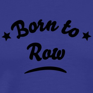 born to row 01 t-shirt - Men's Premium T-Shirt