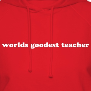 Worlds Goodest Teacher - Women's Hoodie